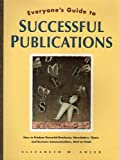 Everyone's Guide to Successful Publications: How to Produce Powerful Brochures, Newsletters, Flyers, and Business Communications, Start to Finish