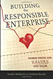 Building the Responsible Enterprise: Where Vision and Values Add Value (Stanford Business Books (Paperback))
