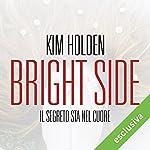 Bright Side. Il segreto sta nel cuore (Bright side 1)   Kim Holden