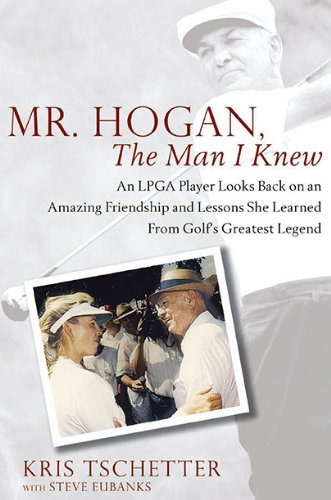 Mr. Hogan, the Man I Knew: An LPGA Player Looks Back on an Amazing Friendship and Lessons She Learned from Golf's Greatest Legend - Hogan Arch
