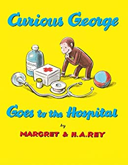 Curious George Goes to the Hospital by [Rey, H. A., Rey, Margret]