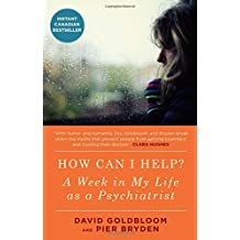 How Can I Help?: A Week in My Life as a Psychiatrist