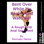 Bent Over While My Best Friend Watched: A Rough First Anal Sex Short | Rennaey Necee
