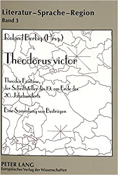 Theodorus Victor: Theodor Fontane, Der Schriftsteller Des 19. Am Ende Des 20. Jahrhunderts. Eine Sammlung Von Beitraegen (Literatur - Sprache - Region. Beitraege Zur Kulturgeographie)