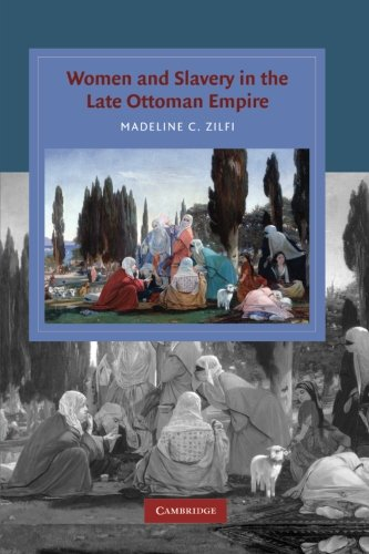 Women and Slavery in the Late Ottoman Empire: The Design of Difference (Cambridge Studies in Islamic Civilization)