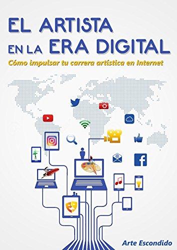 El Artista en la Era Digital: Cómo impulsar tu carrera artística en Internet (Spanish - Carrera Online
