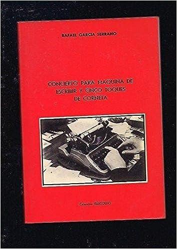 CONCIERTO PARA MAQUINA DE ESCRIBIR Y CINCO TOQUES DE CORNETA.: Amazon.es: Rafael. GARCIA SERRANO: Libros