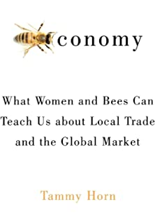 Bees in america how the honey bee shaped a nation tammy horn beeconomy what women and bees can teach us about local trade and the global market fandeluxe Ebook collections