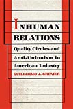 img - for Inhuman Relations: Quality Circles and Anti-Unionism in American Industry (Labor And Social Change) book / textbook / text book