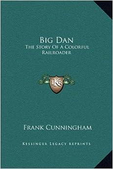 Book Big Dan: The Story Of A Colorful Railroader