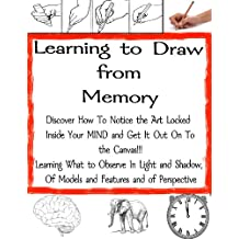 How to Draw From Memory - A learning Guide (The Secrets of Drawing Book 5)