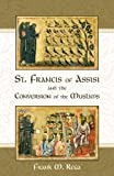 St. Francis of Assisi and the Conversion of the Muslims, Frank M. Rega, 0895558580