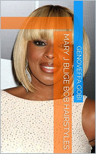 Mary J Blige Bob Hairstyles Kindle Edition By Genoveffa