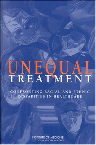 Unequal Treatment: Confronting Racial and Ethnic Disparities in Health Care (with CD)