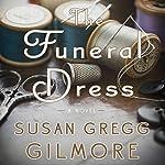 The Funeral Dress: A Novel | Susan Gregg Gilmore