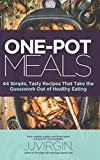 ONE-POT MEALS: 44 Simple, Tasty Recipes That Take the Guesswork Out of Healthy Eating
