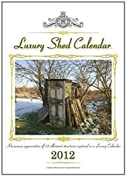 Luxury Shed Calendar 2012: A Humorous Appreciation of 12 Allotment Structures Captured in a Luxury Calendar