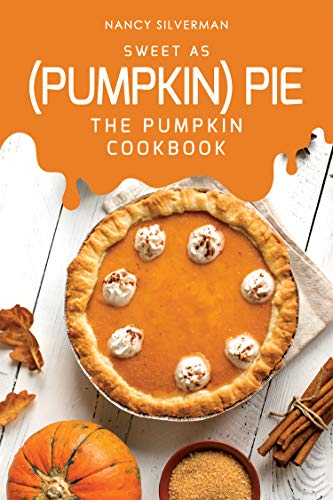 Sweet as (Pumpkin) Pie: The Pumpkin Cookbook -