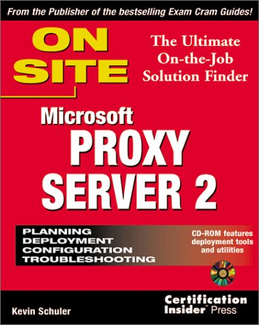 Microsoft Proxy Server 2 On Site: The Ultimate On-the-Job Solution Finder