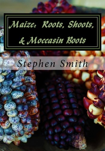 Maize: Roots, Shoots, & Moccasin Boots by CreateSpace Independent Publishing Platform