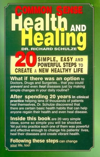 Common Sense Health and Healing: 20 Simple, Easy and Powerful Steps to Create a New Healthy Life