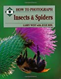 How to Photograph Insects & Spiders (How To Photograph Series)