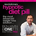 Revolutionary Hypnotic Diet Pill: The Most Advanced Weight-Loss Solution Speech by Benjamin P Bonetti Narrated by Benjamin P Bonetti