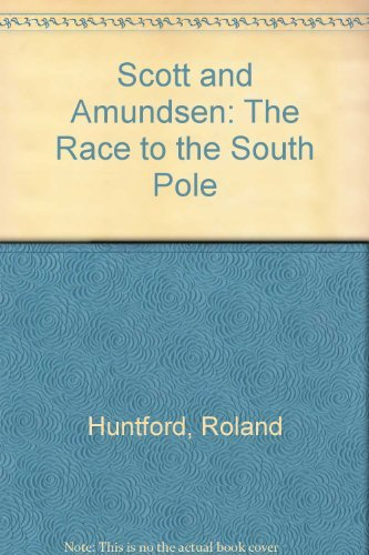 Scott and Amundsen: The Race to the South Pole