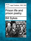 Prison life and prison Poetry, Bill Sykes, 1240023308