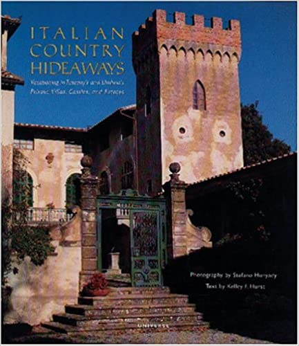 and Estates Vacationing in Tuscany and Umbrias Most Unforgettable Private Villas Italian Country Hideaways Castles