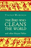 The Bird Who Cleans the World, Victor Montejo, 1880684039