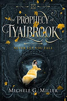 Never Let You Fall (The Prophecy of Tyalbrook Book 1) by [Miller, Michele G]