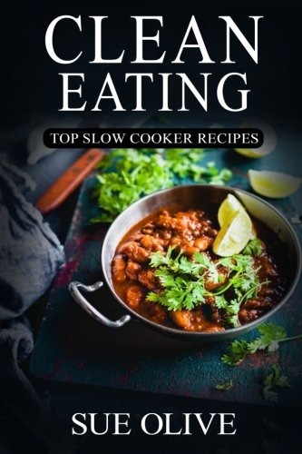 Clean Eating: Top Slow Cooker Recipes: Your Guide to Natural Weight Loss© with 230+ Delicious & Healthy Slow Cooker Recipes (1 Month FULL Meal Plan,Clean Eating Slow Cooker Cookbook)