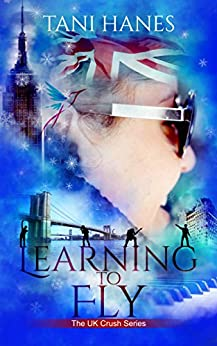 Learning to Fly (UK Crush Book 3) by [Hanes, Tani]