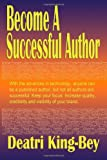Become A Successful Author, Deatri King-Bey, 0615525857