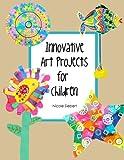 Innovative Art Projects for Children, Nicole Siebert, 1562906690