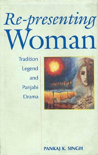 Re-presenting woman: Tradition, legend, and Panjabi drama PDF