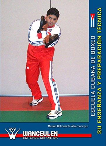Escuela Cubana de Boxeo. Su Enseñanza y Preparacion Tecnica (Spanish Edition) [Maykel Balmaseda Alburqueque] (Tapa Blanda)