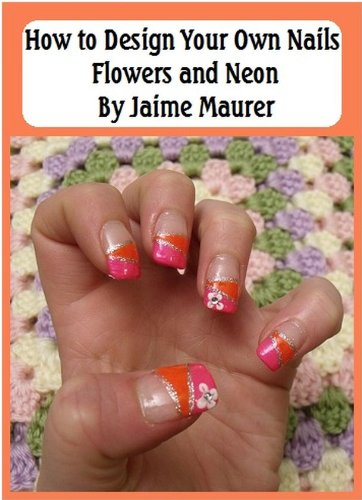 Flowers And Neon How To Design Your Own Nails Book 16 Kindle