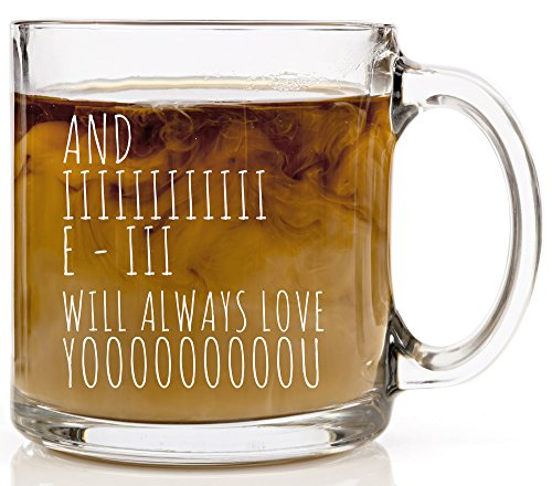 And I Will Always Love You Funny Coffee Mug - 13 oz Glass - Cool Novelty Birthday Gift for Men, Women, Husband or Wife - Christmas Present Idea Mom or Dad or Boyfriend or Girlfriend HUHG