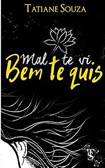 Amazon.com.br eBooks Kindle: Mal te vi - Bem te quis, Tatiane Souza, Aléxia Macedo, Gabriela