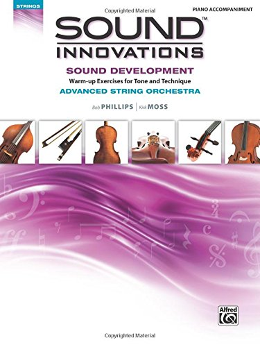 Download Sound Innovations for String Orchestra -- Sound Development (Advanced): Warm-up Exercises for Tone and Technique for Advanced String Orchestra (Piano Acc.), Comb Bound Book ebook