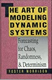 The Art of Modelling Dynamic Systems: Forecasting for Chaos, Randomness and Determinism (Scientific and Technical Computation Series)