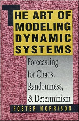 The Art of Modeling Dynamic Systems: Forecasting for Chaos, Randomness, and Determinism (Scientific and Technical Computation Series)