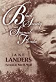 Black Society in Spanish Florida, Landers, Jane, 025202446X