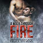 A Walk Through Fire: Through Hell and Back, Book 1 | Felice Stevens