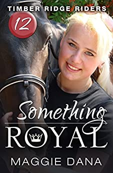 Something Royal (Timber Ridge Riders Book 12) by [Dana, Maggie]