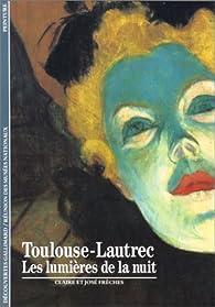 Toulouse-Lautrec : Les lumières de la nuit par Claire Frèches-Thory