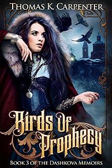 Birds of Prophecy (The Dashkova Memoirs Book 3) by [Carpenter, Thomas K]