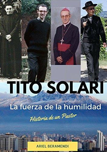 Descargar Libro Tito Solari La Fuerza De La Humildad: Historia De Un Pastor Ariel Beramendi
